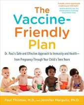 The Vaccine-Friendly Plan: Dr. Paul´s Safe and Effective Approach to Immunity and Health-from Pregnancy Through Your Child´s Teen Years