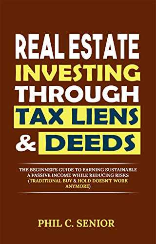 Real Estate Investing Through Tax Liens & Deeds: The Beginner's Guide To Earning Sustainable A Passive Income While Reducing Risks (Traditional Buy & Hold Doesn't Work Anymore) (English Edition)