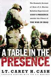 A Table in the Presence: The Dramatic Account of How a U.S. Marine Battalion Experienced God´s Presence Amidst the Chaos of the War in Iraq (English Edition)