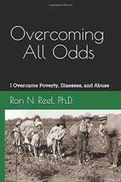 Overcoming All Odds: I Overcame Poverty, Illnesses, and Abuse