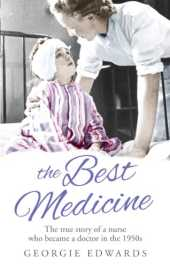 The Best Medicine: The True Story of a Nurse who became a Doctor in the 1950s (English Edition)