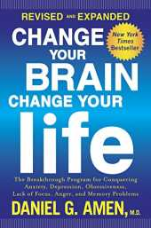 Change Your Brain, Change Your Life (Revised and Expanded): The Breakthrough Program for Conquering Anxiety, Depression, Obsessiveness, Lack of Focus, Anger, and Memory Problems (English Edition)