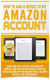 How to Add a Device to my Amazon Account: Simple Step-by-Step Guide on how to Add and Register Kindle device or Kindle Reading App on Amazon Kindle account with all the Screenshots (English Edition)