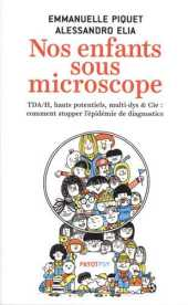 Nos enfants sous microscope: Tdha, hauts potentiels, multi-dys & Cie : comment stopper l'épidémie de diagnostics