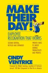Make Their Day!: Employee Recognition That Works: Proven Ways to Boost Morale, Productivity, and Profits (English Edition)