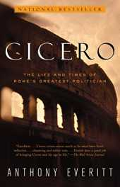 Cicero: The Life and Times of Rome's Greatest Politician