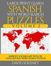 Large Print Learn Spanish with Word Search Puzzles Volume 2: Learn Spanish Language Vocabulary with 130 Challenging Bilingual Word Find Puzzles for All Ages