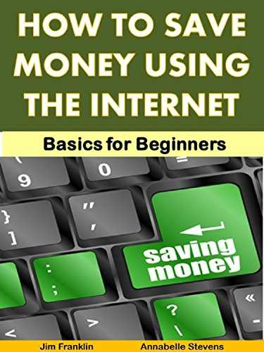 How to Use the Internet to Save Money: Basics for Beginners (Live Better for Less Guides Book 1) (English Edition)