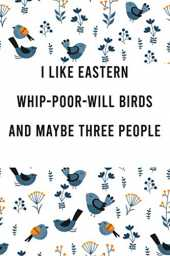 I Like Eastern Whip-poor-will birds and Maybe three People: Cute bird Watching Log Book Tracker for Eastern Whip-poor-will birds lovers, birders & ... spotting guide, christmas birthday gift