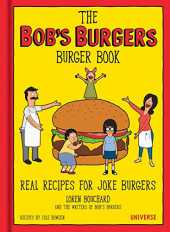 The Bob´s Burgers Burger Book: Real Recipes for Joke Burgers