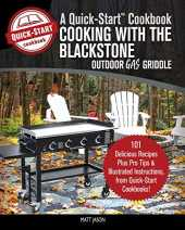 Cooking With the Blackstone Outdoor Gas Griddle, A Quick-Start Cookbook: 101 Delicious Recipes, plus Pro Tips & Illustrated Instructions, from Quick-Start Cookbooks! (English Edition)