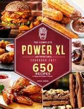 The Complete Power XL Air Fryer Grill Cookbook 2021: 650  Quick and Mouth-Watering Recipes to Enjoy with Family & Friends! (English Edition)