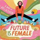 The Future Is Female 2021 Calendar: A Year of Art and Activism: Includes 12 post cards and a Poster