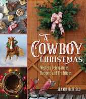 Hatfield, S: Cowboy Christmas: Western Celebrations, Recipes, and Traditions