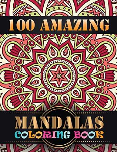 100 Amazing Mandalas Coloring Book: An Adult Coloring Book with Mandala flower Fun, Easy, and Relaxing Coloring Pages For Meditation And Happiness with 100 Different Mandala Images Stress Management