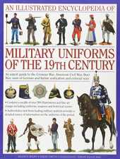 Smith, D: Illustrated Encyclopedia of Military Uniforms of t: A Stunning Expert Guide to the Uniforms of the Crimean War, the War of German ... Balkan Wars (Illustrated Encyclopaedia of)