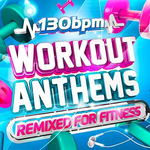 130 BPM Workout Anthems - Remixed For Fitness