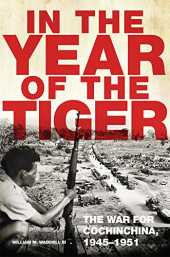 IN THE YEAR OF THE TIGER: The War for Cochinchina, 1945-1951 (Campaigns and Commanders, Band 62)