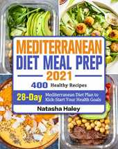 Mediterranean Diet Meal Prep 2021: 400 Healthy Recipes with 28-Day Mediterranean Diet Plan to Kick-Start Your Health Goals (English Edition)