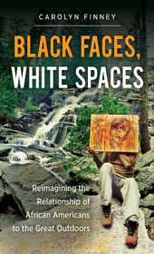 Black Faces, White Spaces: Reimagining the Relationship of African Americans to the Great Outdoors (English Edition)